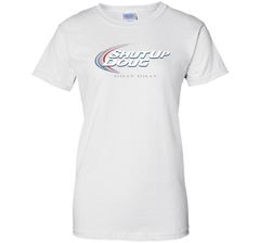 Bud Light Dilly Dilly Shut Up Doug T-Shirt Ladies Custom - PresentTees