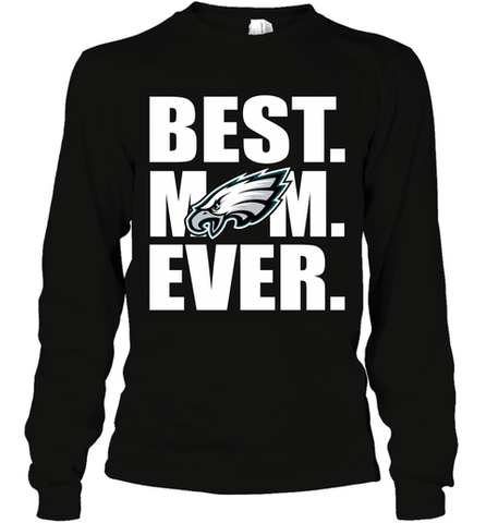 Best Philadelphia Eagles Mom Ever NFL Team Mother's Day Gift Long Sleeve T-Shirt