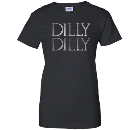 Funny Dilly Dilly T Shirt Black / Small Ladies Custom - PresentTees