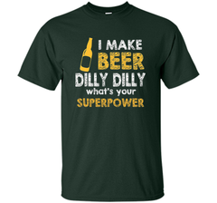 Bud Light I Make Beer Dilly Dilly What s Your Superpower T Shirt Custom Ultra Cotton Tshirt - PresentTees