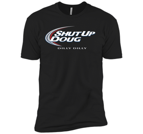 Bud Light Dilly Dilly Shut Up Doug T-Shirt Black / Small Next Level Premium Short Sleeve Tee - PresentTees
