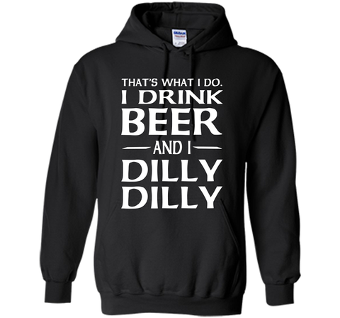 That's What I Do I Drink Beer And I Dilly Dilly Shirt Black / Small Pullover Hoodie 8 oz - PresentTees