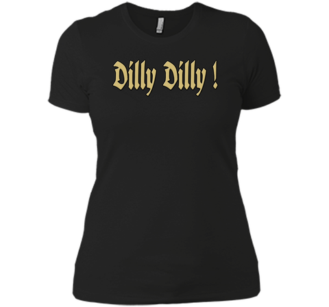 Dilly Dilly Golden Dilly T Shirt Black / Small Next Level Ladies Boyfriend Tee - PresentTees