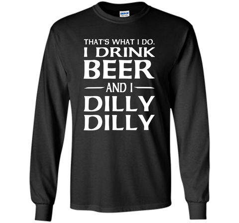 That's What I Do I Drink Beer And I Dilly Dilly Shirt Black / Small LS Ultra Cotton TShirt - PresentTees