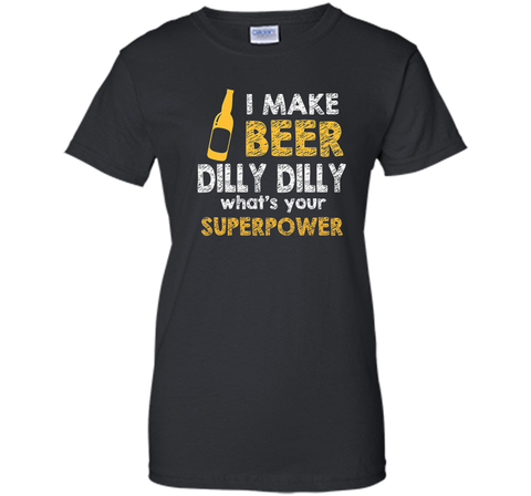 Bud Light I Make Beer Dilly Dilly What s Your Superpower T Shirt Black / Small Ladies Custom - PresentTees