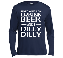 That's What I Do I Drink Beer And I Dilly Dilly Shirt LS Moisture Absorbing Shirt - PresentTees
