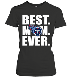 Best Tennessee Titans Mom Ever NFL Team Mother's Day Gift Women's T-Shirt
