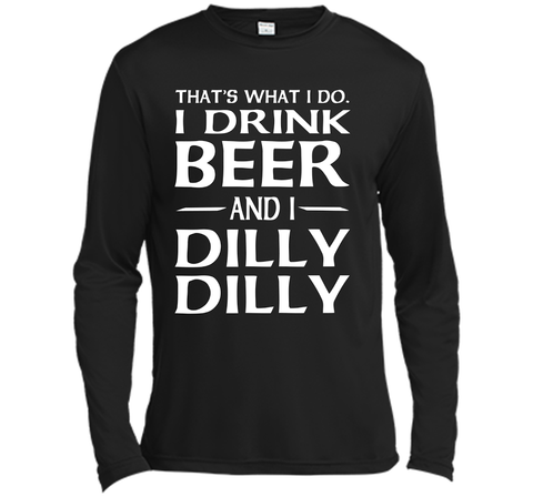 That's What I Do I Drink Beer And I Dilly Dilly Shirt Black / Small LS Moisture Absorbing Shirt - PresentTees