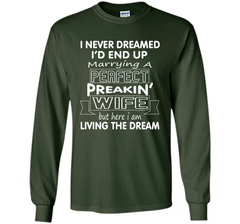 I'd End Up Marrying A Perfect Freakin Wife T-Shirt LS Ultra Cotton TShirt - PresentTees
