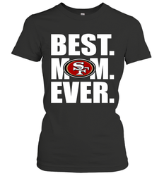 Best San Francisco 49ers Mom Ever NFL Team Mother's Day Gift Women's T-Shirt