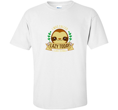 I Was Called Lazy Today Lazy but cute sloth Custom Ultra Cotton Tshirt - PresentTees