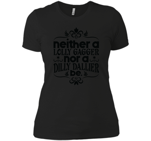 Lolly Gag or Dilly Dally T Shirt Black / Small Next Level Ladies Boyfriend Tee - PresentTees