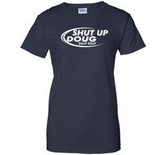 Dilly Dilly Shut Up Doug T-Shirt Ladies Custom - PresentTees