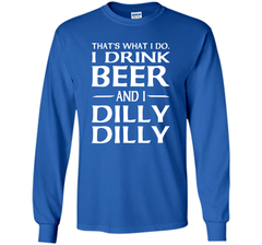 That's What I Do I Drink Beer And I Dilly Dilly Shirt LS Ultra Cotton TShirt - PresentTees
