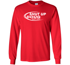 Dilly Dilly Shut Up Doug T-Shirt LS Ultra Cotton TShirt - PresentTees