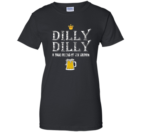 Dilly Dilly A True Friend Of The Crown Beer Lovers T Shirt Black / Small Ladies Custom - PresentTees