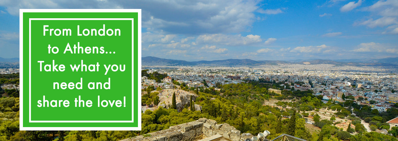 From London to Athens... Take what you need and share the love!