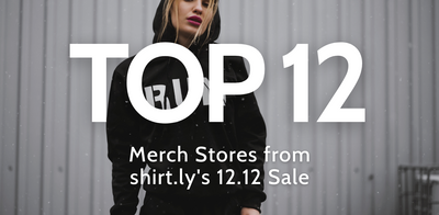 Top 12 Merch Stores during Shirt.ly's 12.12 Sale