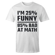 25 Percent Funny 85 Percent Bad At Math Cotton Shirt