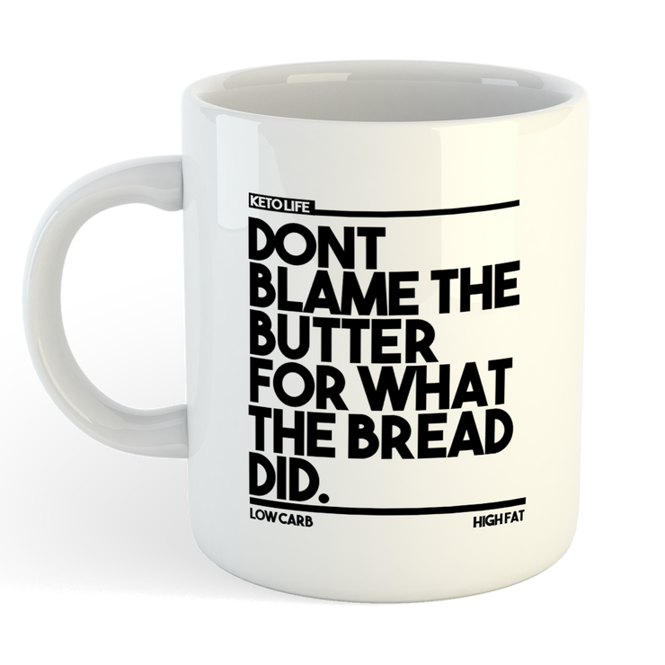 DONT BLAME THE BUTTER Sublimation White Mug