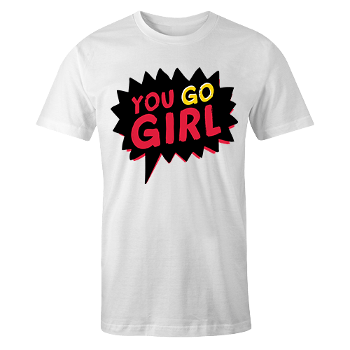 You Go Girl Sublimation Dryfit Shirt