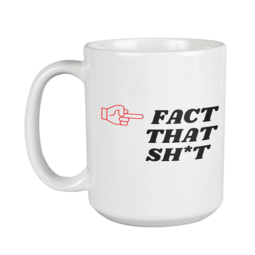 Fact That Sh*t front and back print Sublimation Mug