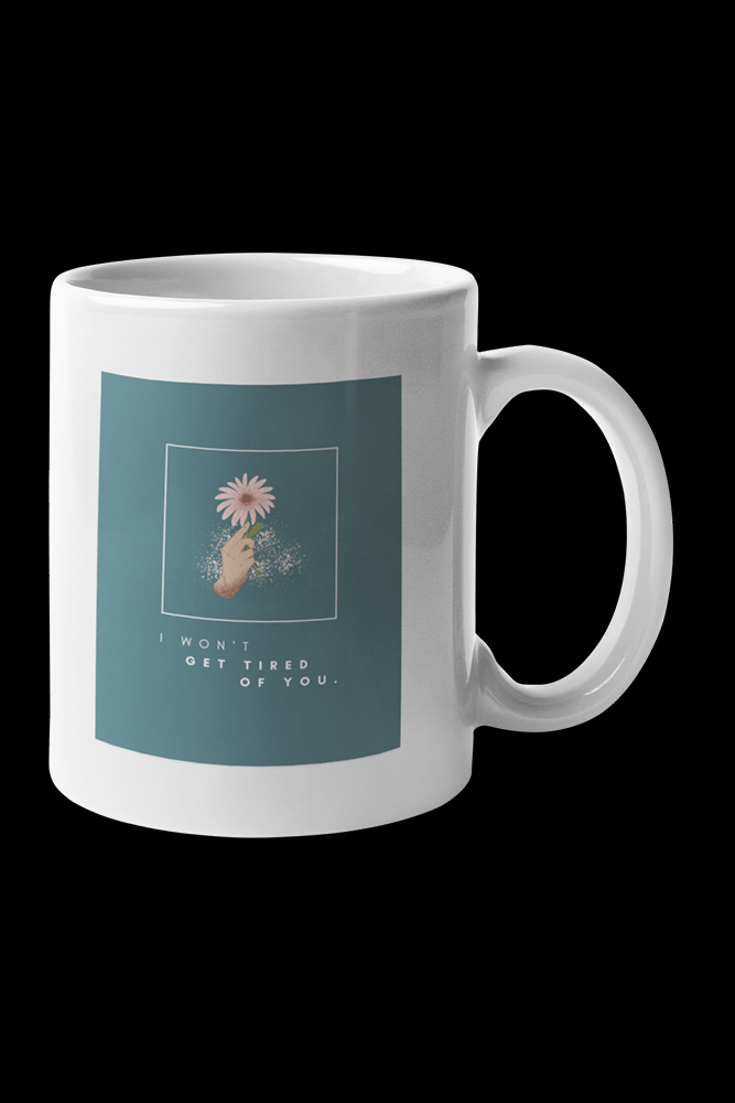 I WONT GET TIRED OF YOU TEAL with 2 Side Print Sublimation White Mug
