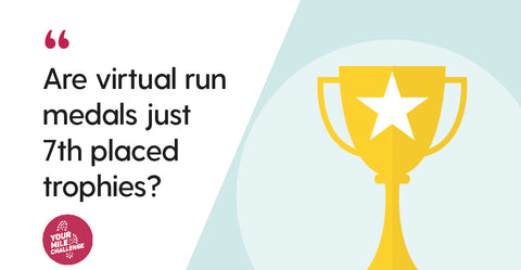 Are virtual run medals just 7th placed trophies?