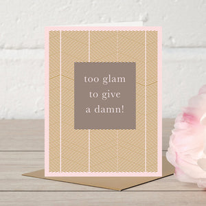 Too Glam to give a Damn! | Greetings Card
