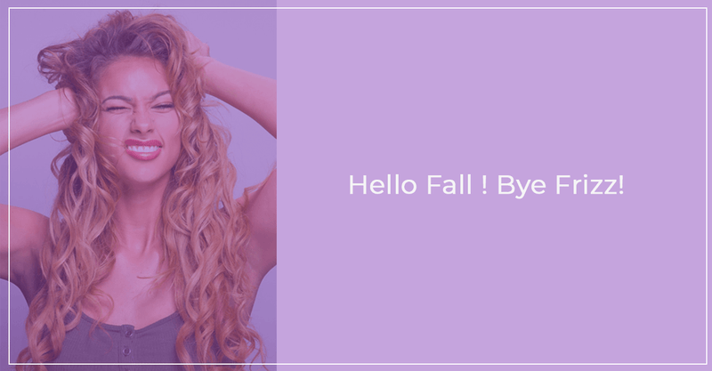 Hello Fall! Bye Frizz !