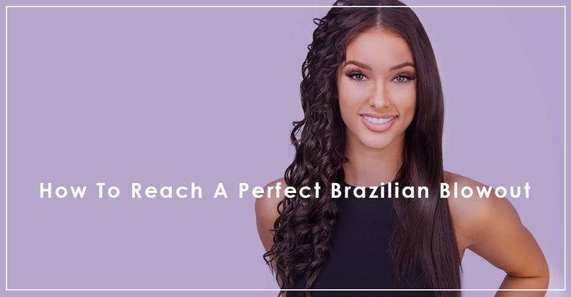 How To Reach A Perfect Brazilian Blowout