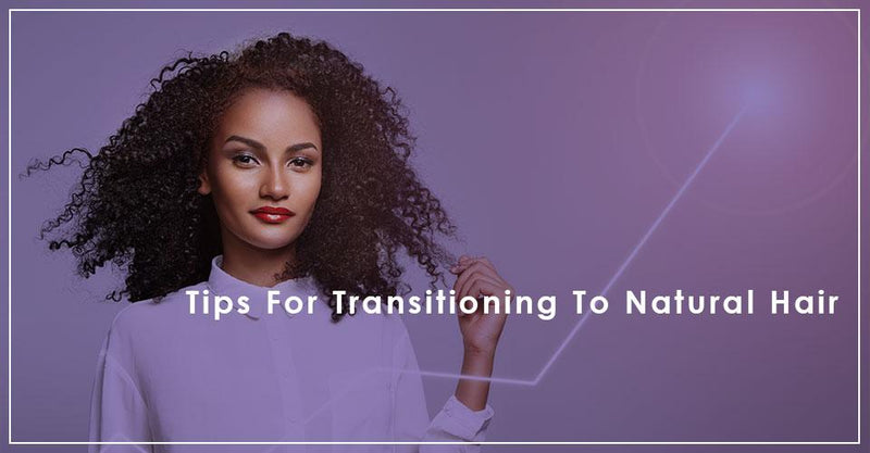 Natural Hair Care Transition Tips