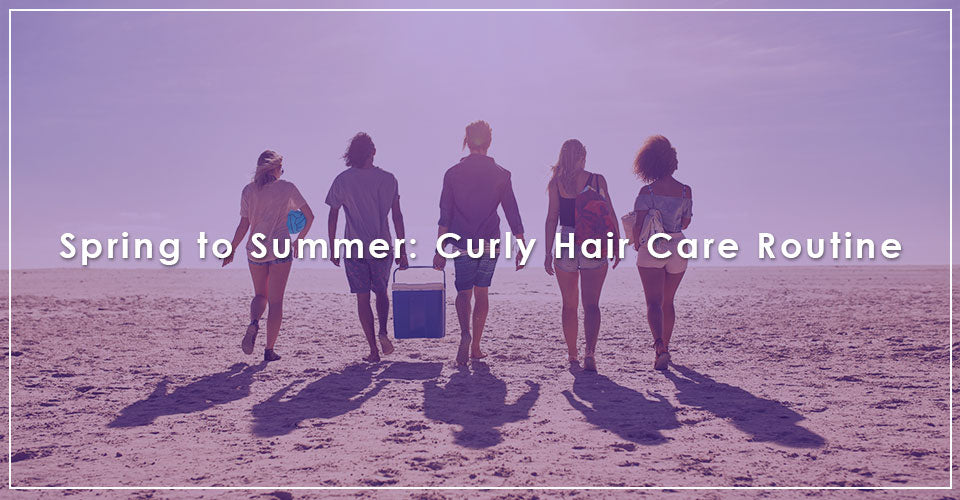 Spring to Summer: Curly Hair Care Routine