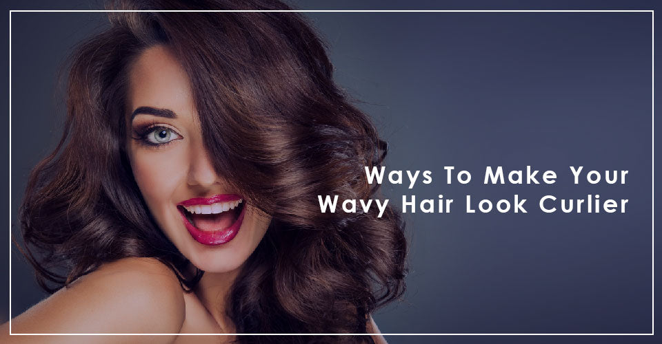 Ways To Make Your Wavy Hair Look Curlier Novex Hair Care