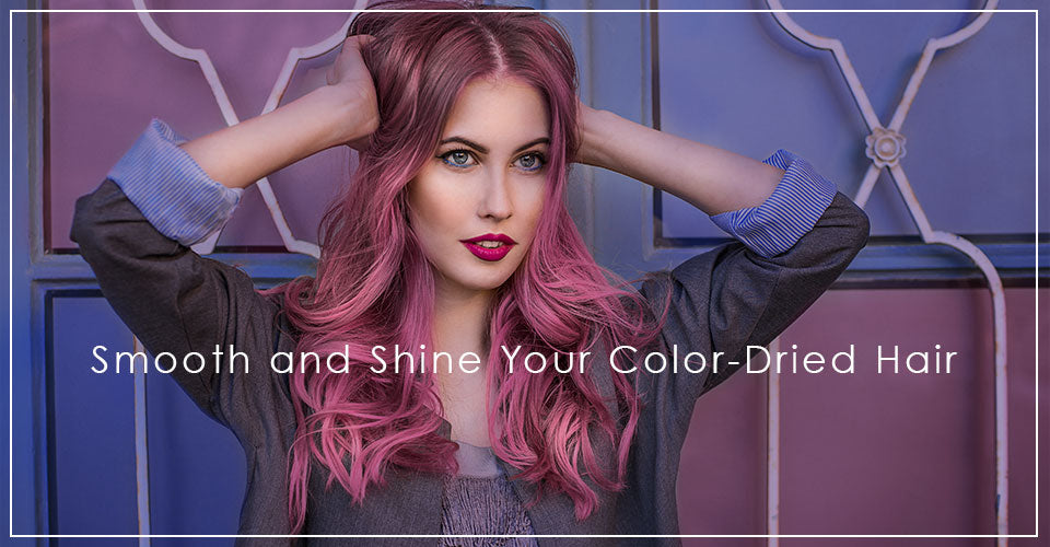 Colored Hair A New Way To Smooth And Shine Your Color Dried Hair