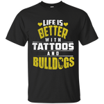 Life is Better With Tattoos & Bulldogs Tee