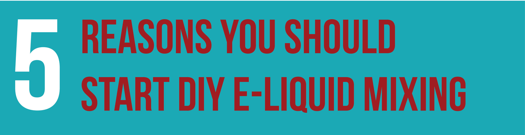 5 reasons you should start DIY e-liquid mixing