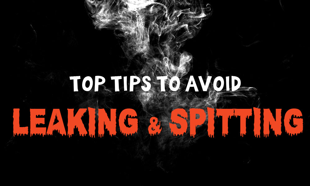 24 Top Tips to Prevent Your Vape Leaking and Spitting