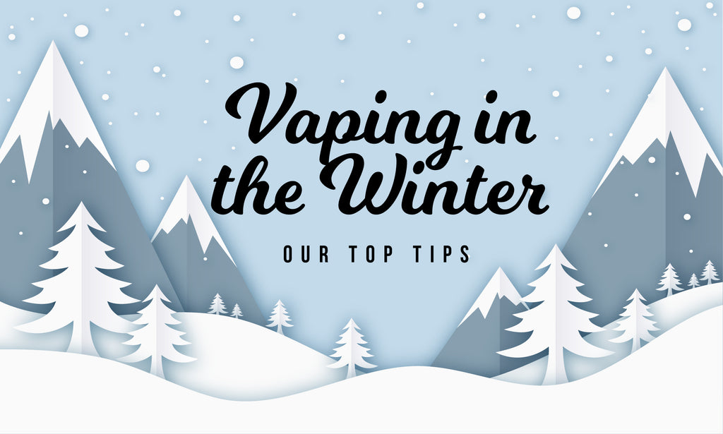 Vaping in the Winter: Our Top Tips
