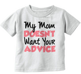 Mom Doesnt Want Advice Tee