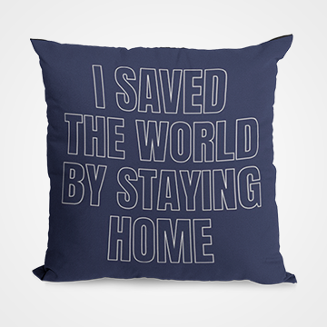 I Saved The World By Staying Home - Fight Corona - Cushion