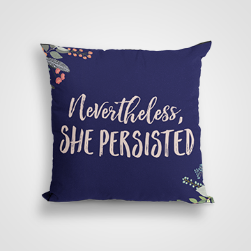 Nevertheless She Persisted- Cushion