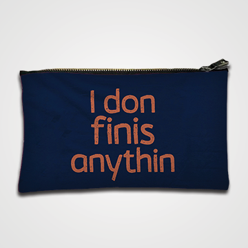 I Don Finis Anything - Zipper pouch
