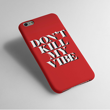 Dont Kill My Vibe - Cell Cover