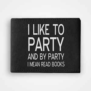 I Like To Party And By Party I Mean Read Books - Graphic Printed Wallets