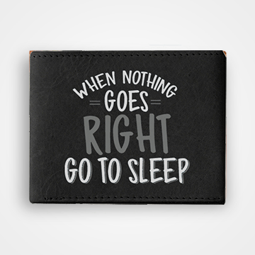 When Nothing Goes Right Go To Sleep - Graphic Printed Wallets