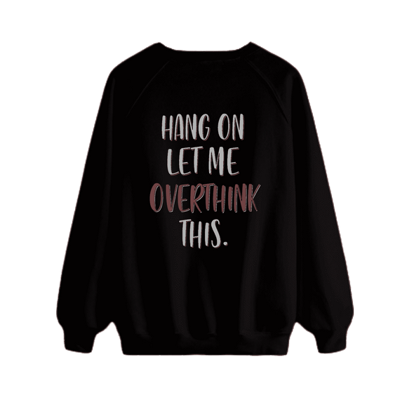 Hang on Let me overthink this - Sweatshirt
