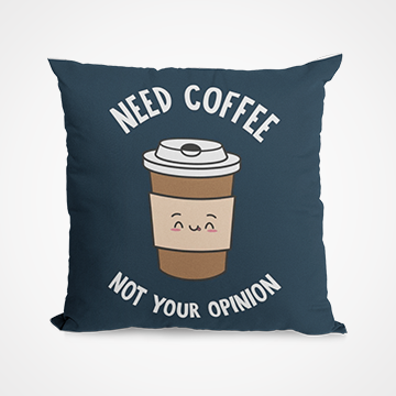 Need Coffee Not Your Opinion -  Cushion