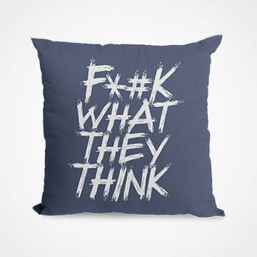 Fuck What They Think - Cushion