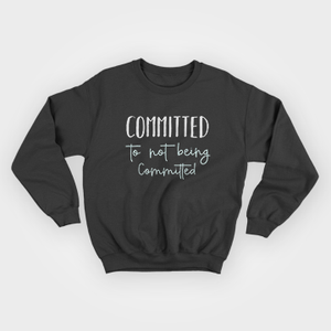 Committed To Not Being Committed - Sweatshirt